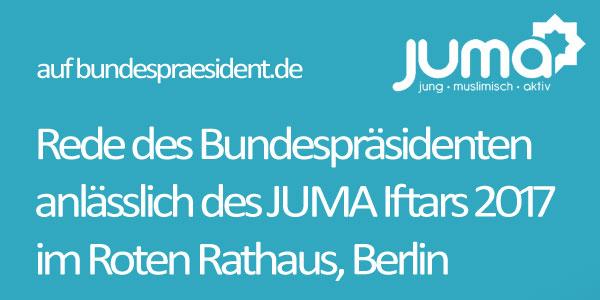 Rede des Bundespräsidenten Steinmeier beim JUMA Iftar 2017 im Roten Rathaus in Berlin