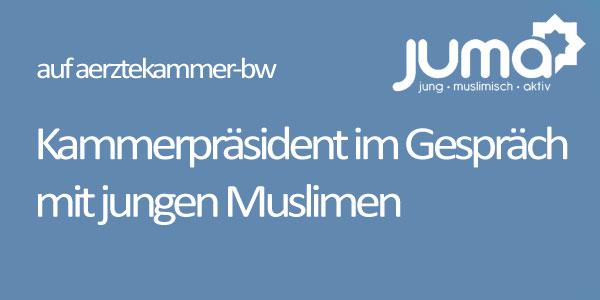 Ende November war Dr. Ulrich Clever, Präsident der Landesärztekammer Baden-Württemberg und Menschenrechtsbeauftragter der Bundesärztekammer, zu Gast bei JUMA (jung, muslimisch, aktiv)