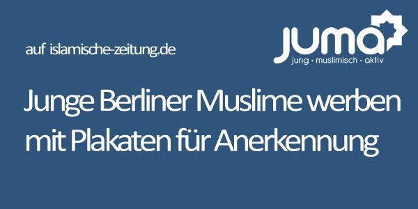 """Mit 500 Plakaten werben junge Berliner Muslime in dieser Woche für mehr Respekt. Die Poster sollen an öffentlichen Plätzen """"zum Nachdenken anregen und sensibilisieren"""""""